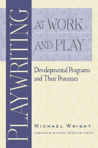 Playwriting at work and play by Wright, Michael