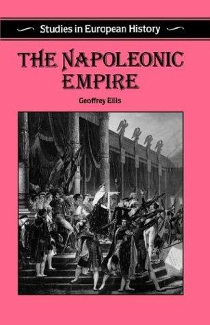 The Napoleonic Empire (Studies in European History) by Geoffrey Ellis