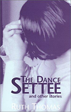 The dance settee and other stories by Thomas, Ruth