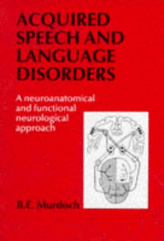 Acquired Speech and Language Disorders by B.E. Murdoch