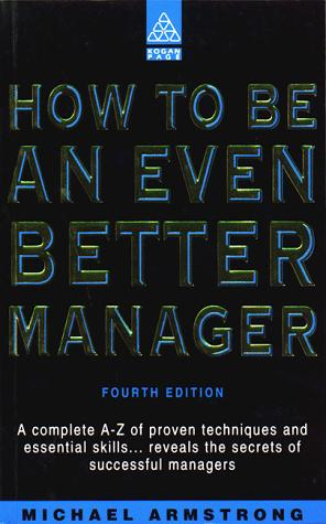 How to Be an Even Better Manager (How to Be a Better... Series) by Michael Armstrong