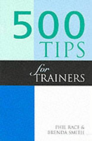 500 Tips for Trainers (500 Tips) by Phil Race, Brenda D. Smith