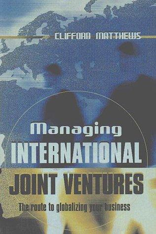 Managing International Joint Ventures by Clifford Matthews