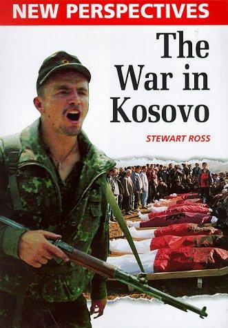 The War in Kosovo (New Perspectives) by Ross, Stewart.