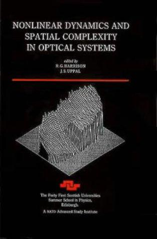 Nonlinear dynamics and spatial complexity in optical systems by Scottish Universities' Summer School in Physics (41st 1992 Edinburgh, Scotland)