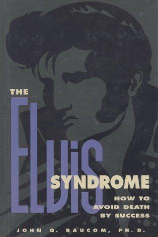 The Elvis syndrome by John Q. Baucom
