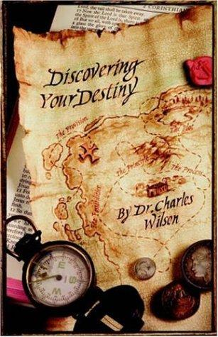 Discovering Your Destiny by Charles Wilson