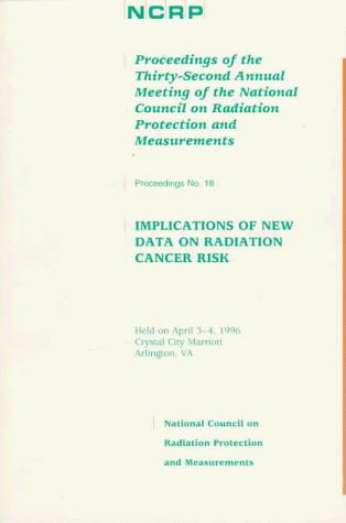 Implications of new data on radiation cancer risk by National Council on Radiation Protection and Measurements. Meeting