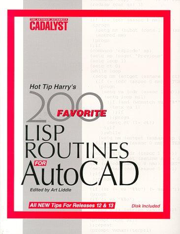 Hot Tip Harry's Favorite 200 Lisp Routines for Autocad: Plus Other Tips and Tricks to Increase Your Efficiency from the Pages of Cadalyst Magazine by Art Liddle