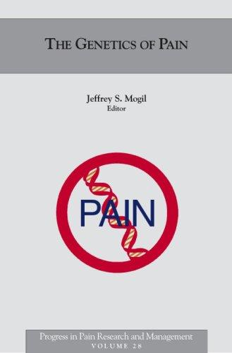 The Genetics of Pain (Progress in Pain Research and Management, V. 28) by Jeffrey S., Ph.D. Mogil