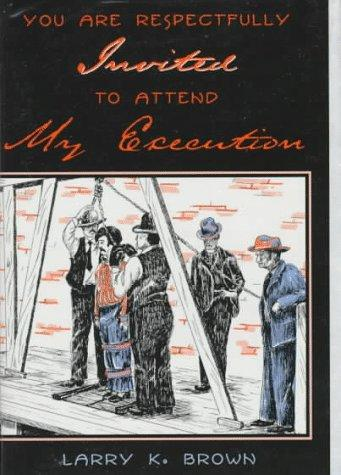 You are respectfully invited to attend my execution by Larry K. Brown