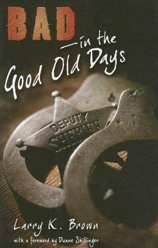 Bad in the Good Old Days by Larry K. Brown