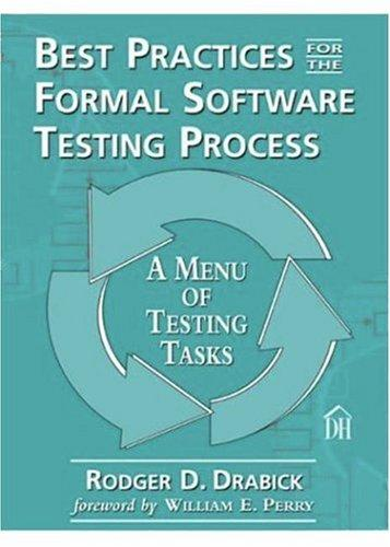 Best Practices for the Formal Software Testing Process by Rodger D. Drabick