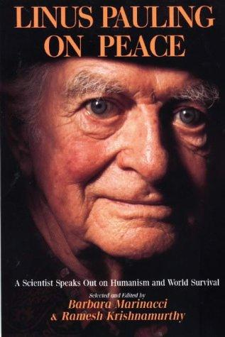 Linus Pauling On Peace - A Scientist Speaks Out on Humanism and World Survival by Linus Pauling