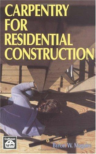 Carpentry for residential construction by Byron W. Maguire