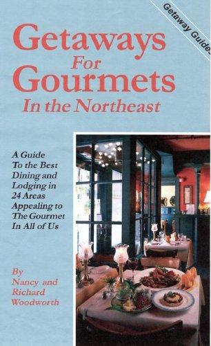 Getaways for Gourmets in the Northeast by Nancy Woodworth, Richard Woodworth
