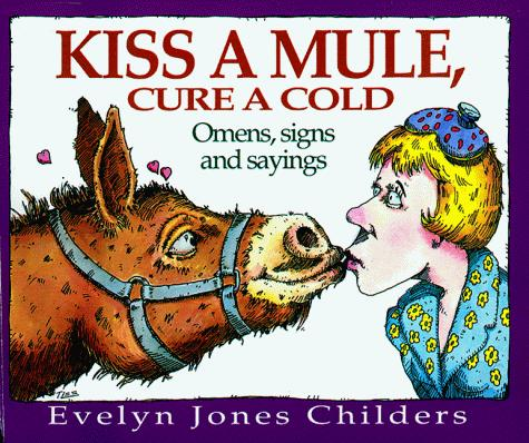 Kiss a mule, cure a cold by Evelyn Jones Childers