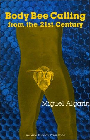 Body bee calling from the 21st century by Miguel Algarín