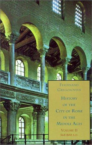 History of the City of Rome in the Middle Ages, Vol. 2, 568-800 A.D by Ferdinand Gregorovius