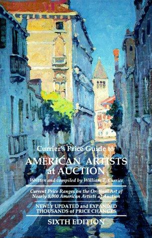 Currier's Price Guide to American Artists at Auction (Currier's Price Guide to American Artists at Auction, 6th ed) by William T. Currier