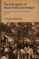 The emergence of Black politics in Senegal by G. Wesley Johnson