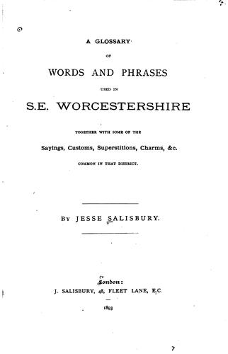 A glossary of words and phrases used in S. E. Worcestershire, together with some of the sayings, customs, superstitions, charms, &c. common in that district.