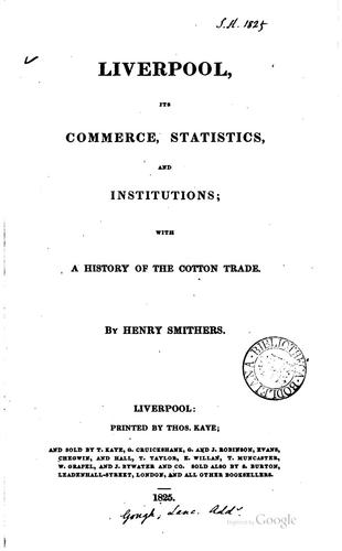 Liverpool, its commerce, statistics, and institutions by Henry Smithers