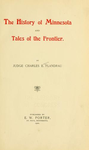 The history of Minnesota and Tales of the frontier by Charles E. Flandrau