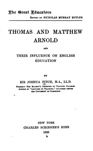 Thomas and Matthew Arnold and their influence on English education by Joshua Girling Fitch
