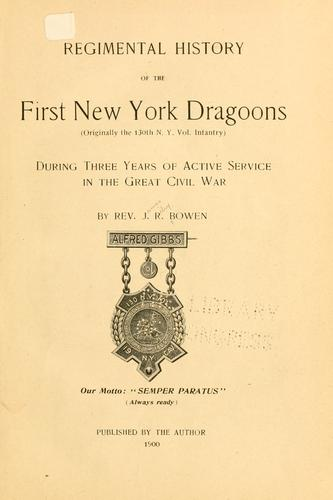 Regimental history of the First New York Dragoons by James Riley Bowen