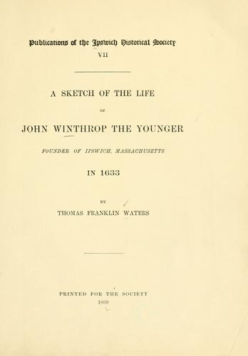 A sketch of the life of John Winthrop, the younger by Thomas Franklin Waters