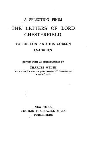 A selection from the letters of Lord Chesterfield to his son and his godson, 1742 to 1772 by Philip Dormer Stanhope, 4th Earl of Chesterfield