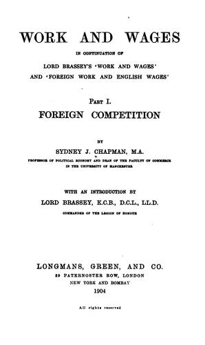 Work and wages, in continuation of Lord Brasey's ʻWork and wages' and ʻForeign work and English wages'.. by Chapman, Sydney John Sir