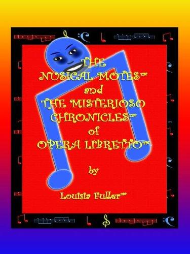 The Nusical Motes and the Misterioso Chronicles of Opera Libretto by Louisia Fuller