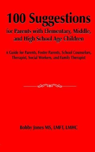 100 Suggestions for Parents with Elementary, Middle, and High School Age Children by Bobby Jones