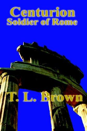 Centurion Soldier of Rome by Thomas L. Brown