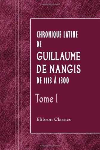 Chronique latine de Guillaume de Nangis de 1113 à 1300 by Guillaume de Nangis