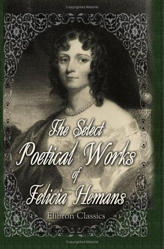 The Select Poetical Works of Felicia Hemans by Felicia Dorothea Browne Hemans