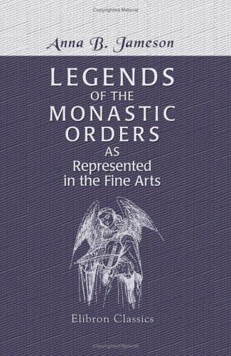 Legends of the Monastic Orders, as Represented in the Fine Arts by Mrs. Anna Jameson