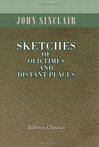 Sketches of Old Times and Distant Places by John Sinclair