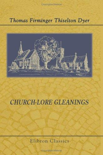 Church-lore Gleanings by Thomas Firminger Thiselton Dyer