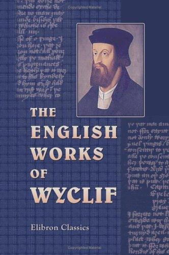 The  English works of Wyclif, hitherto unprinted by John Wycliffe