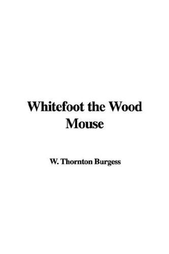 Whitefoot the Wood Mouse by Thornton W. Burgess