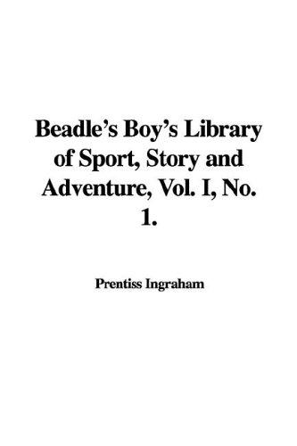 Beadle's Boy's Library of Sport, Story and Adventure, Vol. I, No. 1 by Prentiss Ingraham