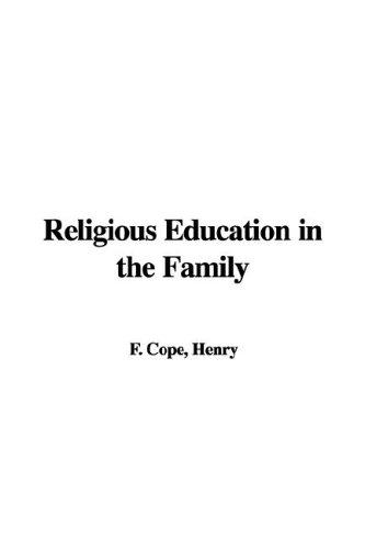 Religious Education in the Family by Henry, F. Cope