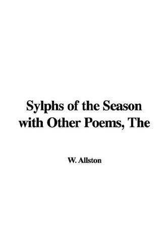 The Sylphs of the Season With Other Poems by W. Allston