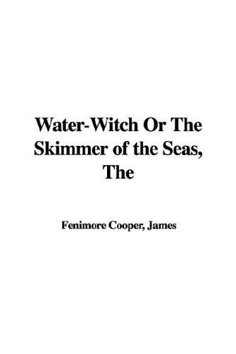 Water-witch or the Skimmer of the Seas by James Fenimore Cooper
