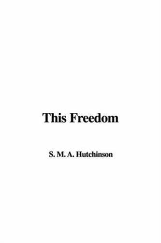 This Freedom by S. M. A. Hutchinson
