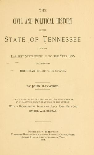 The civil and political history of the state of Tennessee from its earliest settlement up to the year 1796 by Haywood, John