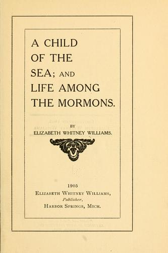 A Child of the Sea and Life Among the Mormons by Elizabeth Whitney Williams